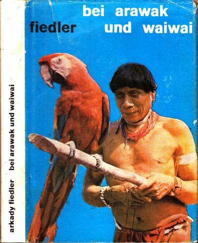 Bei Arawak und Waiwai - Ich lebte unter den Indianern Guayanas