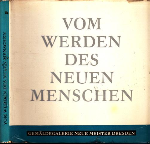 Vom Werden des Neuen Menschen - Das Menschenbild in der Kunst Dresdens 1946-1971 - Gemäldegalerie Neue Meister