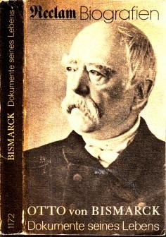 Otto von Bismarck Dokumente seines Lebens 1815-1898 Mit 79 Abbildungen - Reclams Universal Bibliothek Nr. 1172