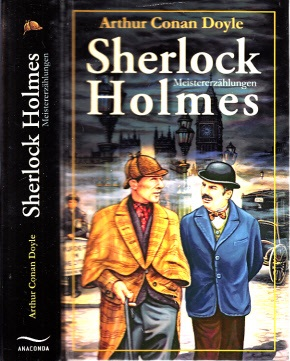 Sherlock Holmes - Meistererzählungen Aus dem Englischen von Adolf Gleiner, Margarete Jacobi, Louis Ottmann und Rudolf Lautenbach