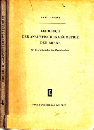 Lehrbuch der analytischen Geometrie der Ebene für die Fachschulen des Maschinenbaus