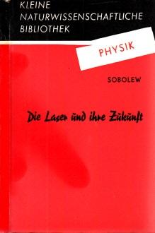 Die Laser und ihre Zukunft Kleine naturwissenschaftliche Bibliothek Reihe Physik, Band 16