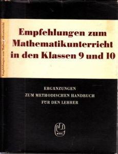 Empfehlungen zum Mathematikunterricht in den Klassen 9 und 10 - Ergaänzungen zum methodischen Handbuch für den Lehrer Mathematikunterricht