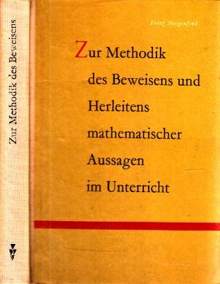 Zur Methodik des Beweisens und Herleitens mathematischer Aussagen im Unterricht