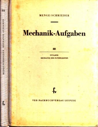 Mechanik-Aufgaben aus der Maschinentechnik Band III: Dynamik, Mechanik der Flüssigkeiten, Strömung der Flüssigkeiten Mit 289 Bildern