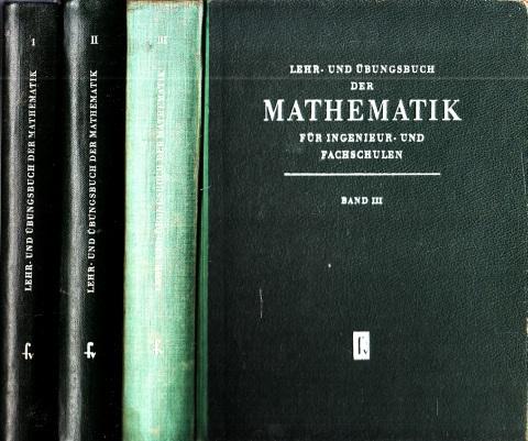 Lehr- und Übungsbuch der Mathematik für Ingenieur- und Fachschulen Band 1, Band 2 und Band 3 3 Bücher