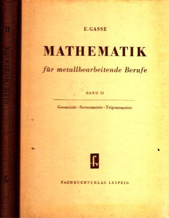 Mathematik für metallbearbeitende Berufe Band II: Geometrie, Stereometrie, Trigonometrie Mit 433 Bildern