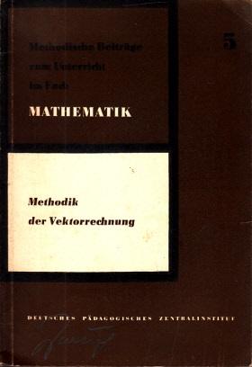Zur Methodik der Vektorrechnung in der erweiterten Oberschule - Methodische Beiträge zum Unterricht im Fach MATHEMATIK 5
