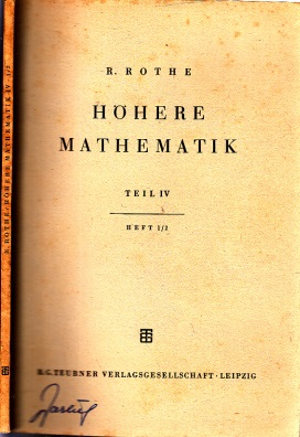 Höhere Mathematik für Mathematiker,Physiker, Ingenieure Teil IV, Heft 1/2 - Teubners Mathematische Leitfäden, Band 33/34 Mit 97 Abbildungen im Text