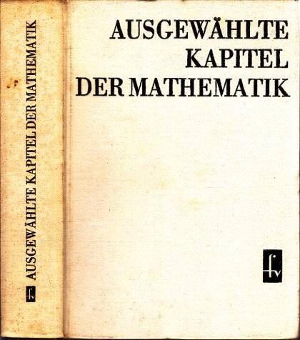 Ausgewählte Kapitel der Mathematik Mit 158 Bildern, 117 Tabellen, 62 Tafeln, 2 Beilagen und 329 Aufgaben mit Lösungen