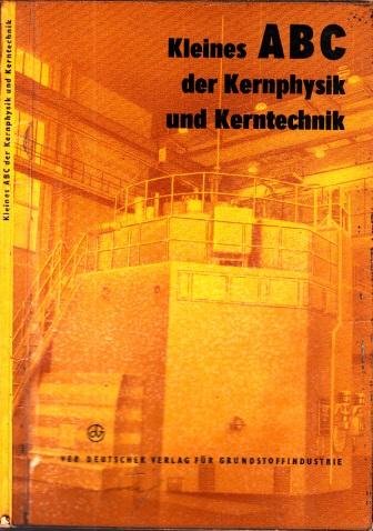 Kleines ABC der Kernphysik und Kerntechnik - Zum Nachschlagen für jedermann Mit 41 Bildern