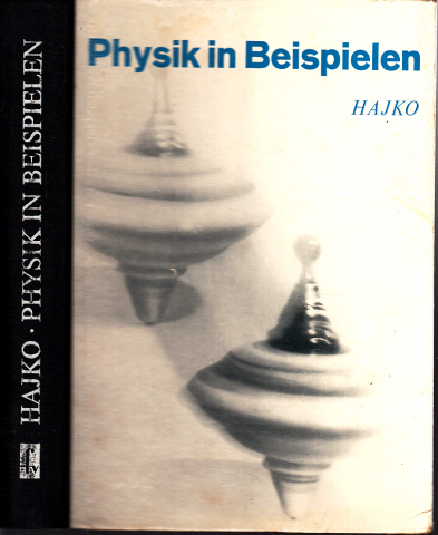 Physik in Beispielen Mit 453 durchgerechneten Beispielen und 622 Aufgaben mit Lösungen - Verfaßt von Dozenten am Lehrstuhl für Physik der Technischen Hochschule in Kosice
