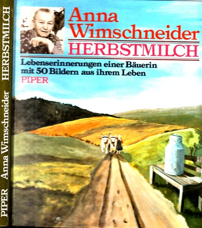 Anna Wimschneider - Herbstmilch - Lebenserinnerungen einer Bäuerin mit 50 Bildern aus ihrem Leben Bilder von Petra Reinfelder
