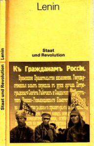 Staat und Revolution - Die Lehre des Marxismus vom Staat und die Aufgabe des Proletariats in der Revolution BÜCHEREI DES MARXISMUS-LENINISMUS