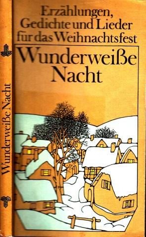 Wunderweiße Nacht - Erzählungen, Gedichte und Lieder für das Weihnachtsfest