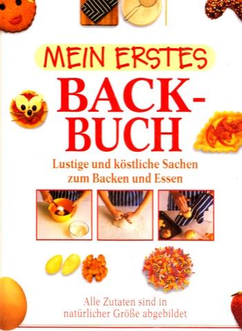 Mein erstes Backbuch - Lustige und köstliche Sachen zum Backen und Essen Ein Dorling Kindersley Buch