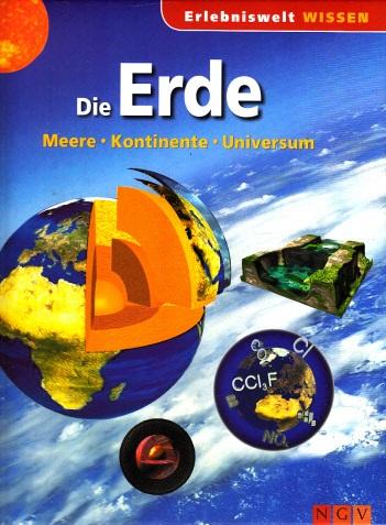 Die Erde - Meere, Kontinente, Universum Erlebniswelt Wissen
