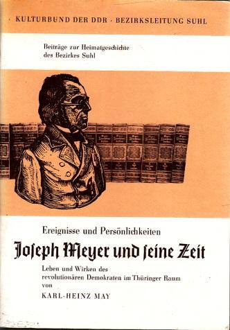 Ereignisse und Persönlichkeiten: Joseph Meyer und seine Zeit - Leben und Wirken des revolutionären Demokraten im Thüringer Raum