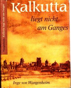 Kalkutta liegt nicht am Ganges - Entdeckungen auf großer Fahrt Mit 16 farbigen Illustrationen der Verfasserin