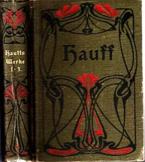 Wilhelm Hauffs sämtliche Werke in sechs Bänden - 1.- 3. Band in einem Buch 1 Buch
