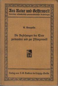 Die Beziehungen der Tiere zueinander und zur Pflanzenwelt Aus Natur und Geisteswelt - Sammlung wissenschaftlich-gemeinverständlicher Darstellungen 79. Bändchen