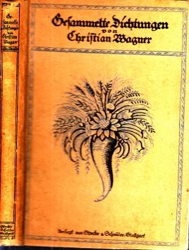 Gesammelte Dichtungen von Christian Wagner Mit einem Bildnis und einer Handschriftprobe