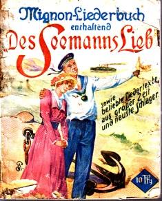 """Mignon-Liederbuch enthaltend """"Des Seemanns Lied"""" sowie beliebte Liedertexte aus großer Zeit und neuste Schlager"""