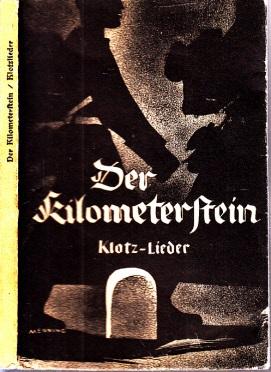 Der Kilometerstein - Klotzmärsche, Lieder für die Landstraße, Musik zum Tageslauf und allerlei Unsinn Eine Sammlung für soldatische Gruppen