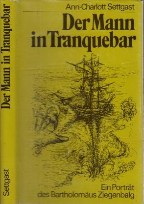 Der Mann in Tranquebar - Ein Porträt des Bartholomäus Ziegenbalg, gestaltet nach alten Urkunden und Briefen
