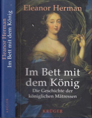 Im Bett mit dem König - Die Geschichte der königlichen Mätressen Aus dem Amerikanischen von Ebba D. Drolshagen