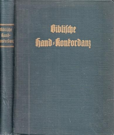 Biblische Hand-Konkrdanz oder Alphabetisches Wortregister der Heiligen Schrift