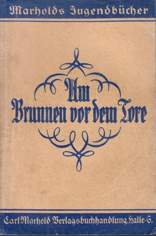 Am Brunnen vor dem Tore! - Volkslieder und ihre Geschichten der Jugend Marholds Jugendbücher, 5. Bändchen