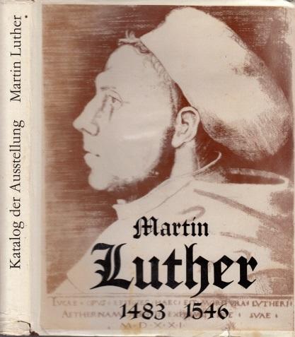 Martin Luther 1483 bis 1546 - Katalog der Ausstellung in der Staatlichen Lutherhalle Wittenberg