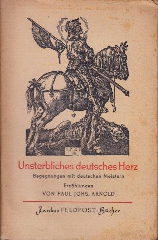 Unsterbliches Herz - Begegnungen mit deutschen Meistern Mit Initialen von Kurt Opitz und einem Umschlagbild nach einem Stich von Albrecht Dürer