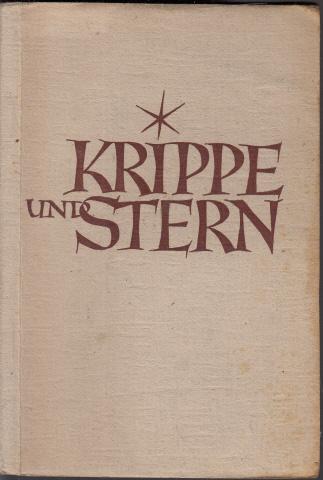 Krippe und Stern - Der Weihnachtsfestkreis in Dichtung und Volksweisen