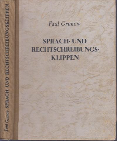 Sprach- und Rechtschreibungsklippen - Ein Hilfsbuch zur Vermeidung von Fehlem beim Sprechen und Schreiben