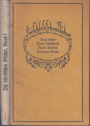 Die schlesischen Bücher - Band 1: Paul Keller, Marie Muthreich, Marie Klerlein, Hermann Stehr - Erzählungen und Dichtungen