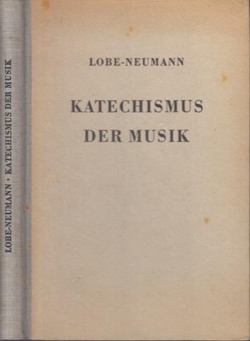 Katechismus der Musik Als Neubearbeitung und Erweiterung des gleichnamigen Werkes von J. C. Lobe