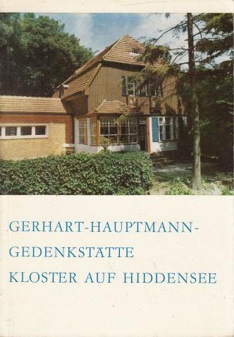 Die Gerhart-Hauptmann-Gedenkstätte Kloster auf Hiddensee - Mit einer Einführung ben und Werk des Dichters