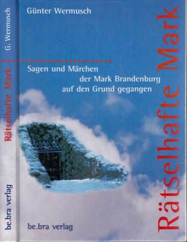 Rätselhafte Mark - Sagen und Märchen der Mark Brandenburg auf den Grund gegangen
