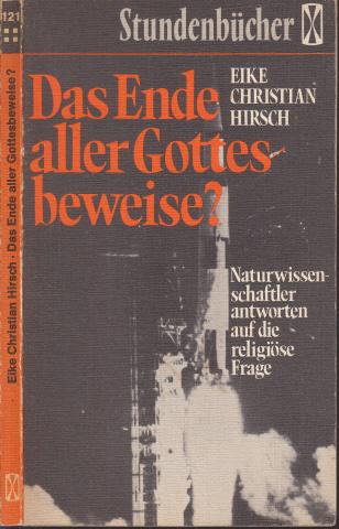 Das Ende aller Gottes beweise? - Naturwissenschaftler antworten auf die religiöse Frage BAND 121 DER STUNDENBÜCHER