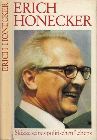 Erich Honecker - Skizzen seines politischen Lebens
