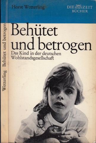 Behütet und betrogen - Das Kind in der deutschen Wohlstandsgesellschaft
