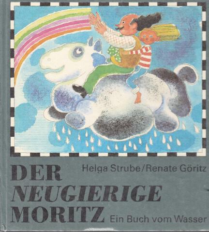 Der neugierige Moritz - Ein Buch vom Wasser Illustrationen von Renate Göritz