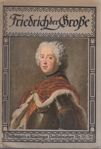 Friedrich der Große Velhagen und Klasings Volksbücher Nr. 35/36 , mit 77 Abbildungen darunter 12 farbigen, zwei Karten und 7 Schlachtenplänen