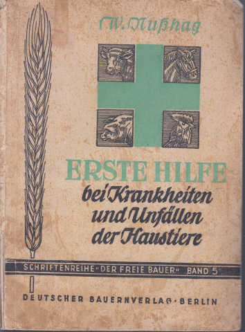 """Erste Hilfe bei Krankheiten und Unfällen der Haustiere Mit 65 Abbildungen - Schriftreihe """"Der freie Bauer"""" Band 5."""
