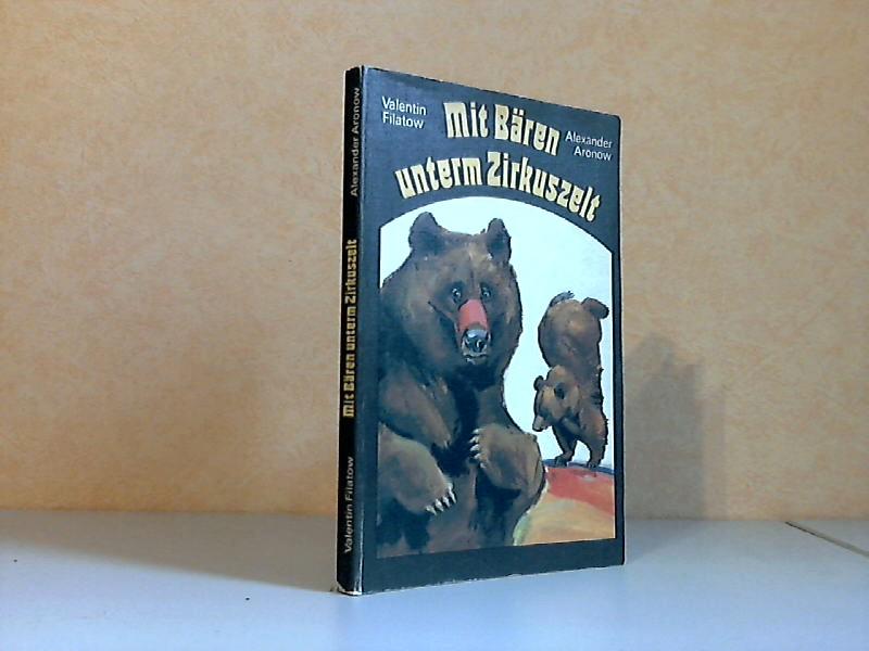 Mit Bären unterm Zirkuszelt Nach Berichten des Autors, niedergeschrieben von Alexander Aronow.