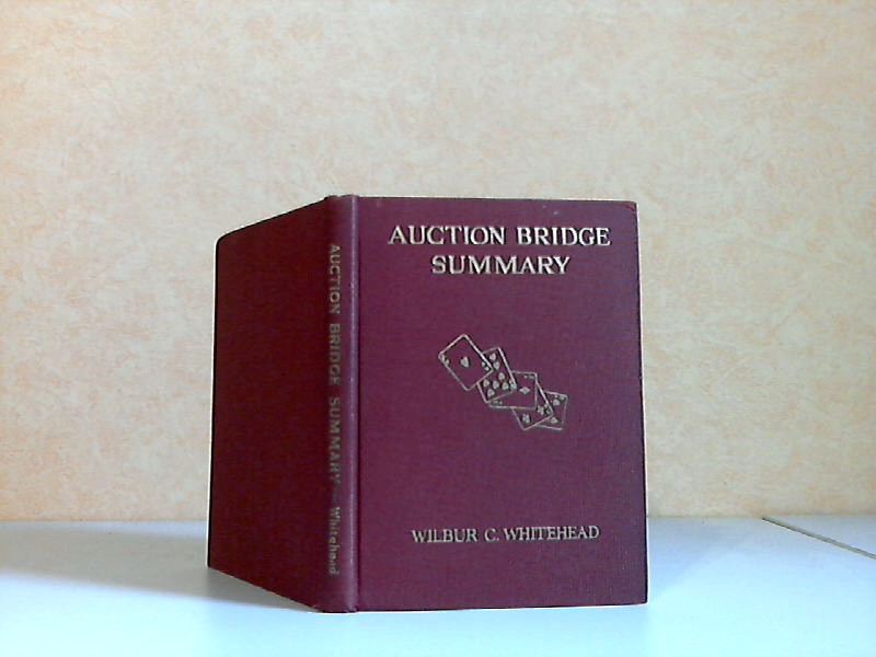 Auction Bridge Summary - The principles of bidding and play for beginners and advanced the auction Bridge