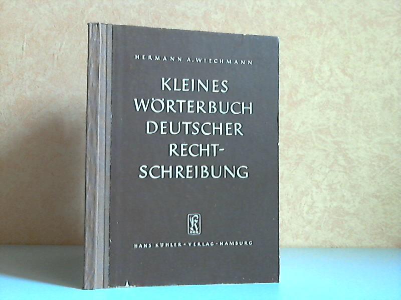 Kleines Wörterbuch deutscher Rechtschreibung Etwa 15 000 Wörter mit einer Einführung in die Grundzüge der Rechtschreibung und Zeichensetzung.