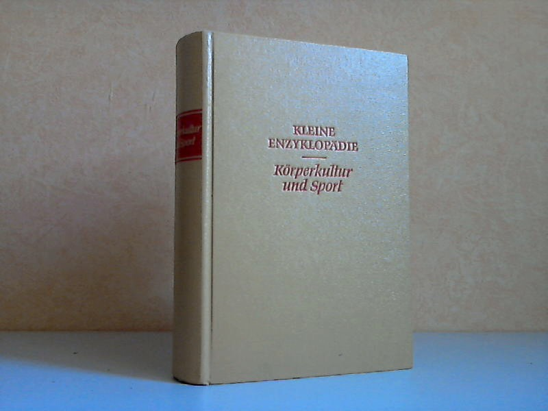 Kleine Enzyklopädie Körperkultur und Sport 410 Strichzeichnungen im Text 80 Fototafeln, 24 Farbtafeln